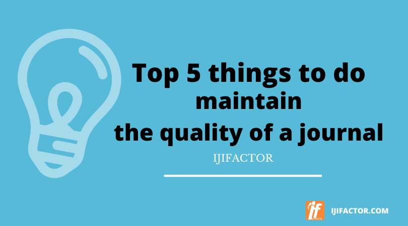 Top 5 things to do to maintain the quality of a journal